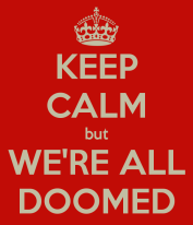 keep-calm-but-we-re-all-doomed