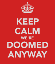 we are all doomed anyway